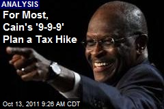 For Most, Cain's '9-9-9' Plan a Tax Hike