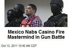 Mexico Nabs Casino Fire Mastermind in Gun Battle