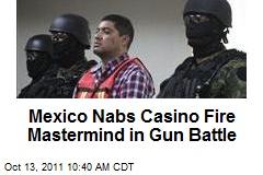 Mexico Nabs Casino Fire Mastermind in Gun Battle