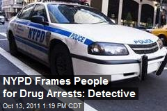 NYPD Frames People for Drug Arrests: Detective