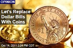 Let's Switch to Dollar Coins, Ditch Pennies and Nickels