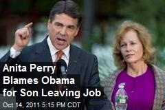 Anita Perry Blames Obama for Son Leaving Job
