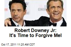 Robert Downey, Jr. Says It's Time to Forgive Mel Gibson