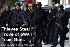 Thieves Steal Trove of SWAT Team Guns