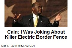Cain: I Was Joking About Killer Electric Border Fence