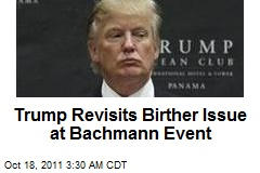 Trump Revisits Birther Issue at Bachmann Event