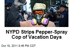 NYPD Strips Pepper-Spray Cop of Vacation Days