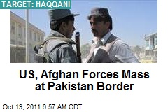 US, Afghan Forces Mass at Pakistan Border