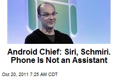 Android Chief: Siri, Schmiri. Phone Is Not an Assistant