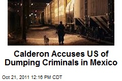 Calderon Accuses US of Dumping Criminals in Mexico