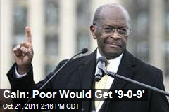 Herman Cain Says Poor Would Have a 9-0-9 Plan Under His Proposal