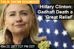Sunday Talk Shows: Hillary Clinton Calls Moammar Gadhafi's Death a 'Great Relief'