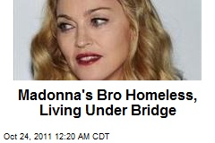 Madonna's Bro Homeless, Living Under Bridge