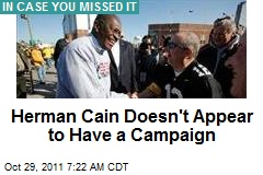 Herman Cain Doesn't Appear to Have a Campaign