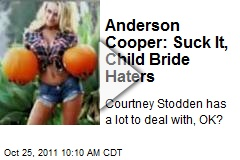 Anderson Cooper: Suck it, Child Bride Haters