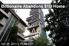 Billionaire Abandons $1B Home