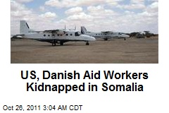 US, Danish Aid Workers Kidnapped in Somalia