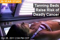Tanning Beds Raise Risk of Deadly Cancer