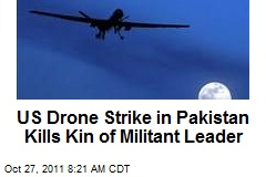 US Drone Strike in Pakistan Kills Kin of Militant Leader