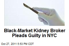 Black-Market Kidney Broker Pleads Guilty in NYC
