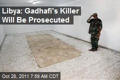 Libya: Gadhafi's Killer Will Be Prosecuted