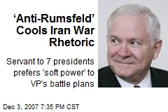'Anti-Rumsfeld' Cools Iran War Rhetoric