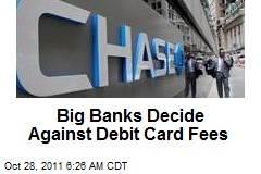 Big Banks Decide Against Debit Card Fees