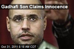 Gadhafi Son Claims Innocence