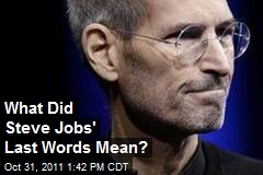 What Did Steve Jobs' Last Words Mean?