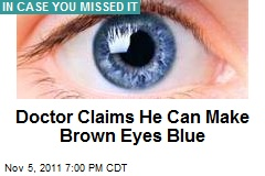 Doctor Claims He Can Make Brown Eyes Blue