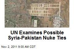 UN Examines Possible Syria-Pakistan Nuke Ties