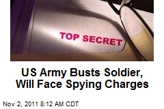 US Army Busts Soldier, Will Face Spying Charges
