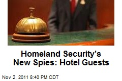 Homeland Security's New Spies: Hotel Guests