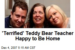 'Terrified' Teddy Bear Teacher Happy to Be Home