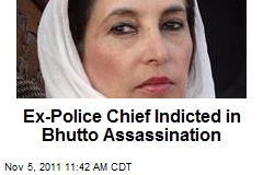 Ex-Police Chief Indicted in Bhutto Assassination