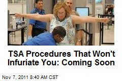 TSA Procedures That Won't Infuriate You: Coming Soon