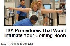 TSA Procedures That Won't Infuriate You: Coming Soon