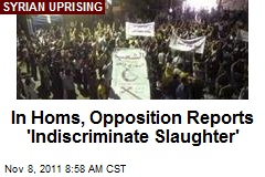In Homs, Opposition Reports 'Indiscriminate Slaughter'