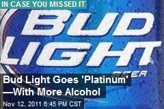 Bud Light Goes 'Platinum' —With More Alcohol