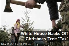 White House Backs Off Christmas Tree 'Tax'