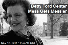 Betty Ford Center Mess Gets Messier