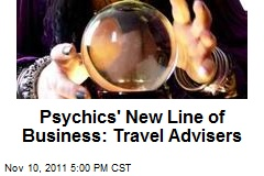 Psychics' New Line of Business: Travel Advisers