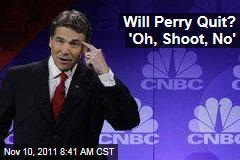 Will Rick Perry End Campaign After Debate Gaffe? 'Oh, Shoot, No'