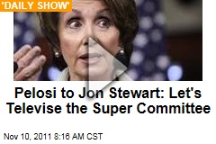 Nancy Pelosi to Jon Stewart: Let's Televise the Super Committee ('Daily Show' Video)