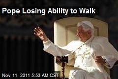 Pope Losing Ability to Walk
