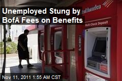Unemployed Stung by BofA Fees on Benefits