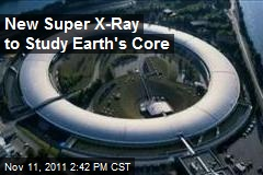 New Super X-Ray to Study Earth's Core