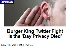 Burger King Twitter Fight Is the 'Day Privacy Died'
