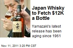 Japan Whisky to Fetch $12K a Bottle
