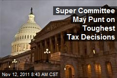 Super Committee May Punt on Toughest Tax Decisions
